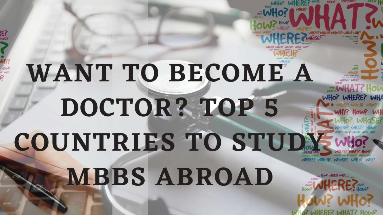 Want to become a Doctor? Top 5 countries to Study MBBS Abroad